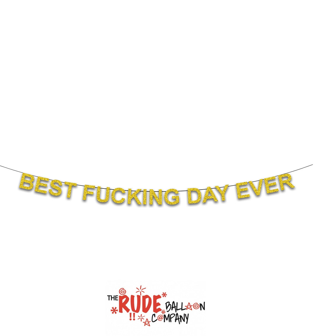 Best Fucking Day Ever Banner - Gold