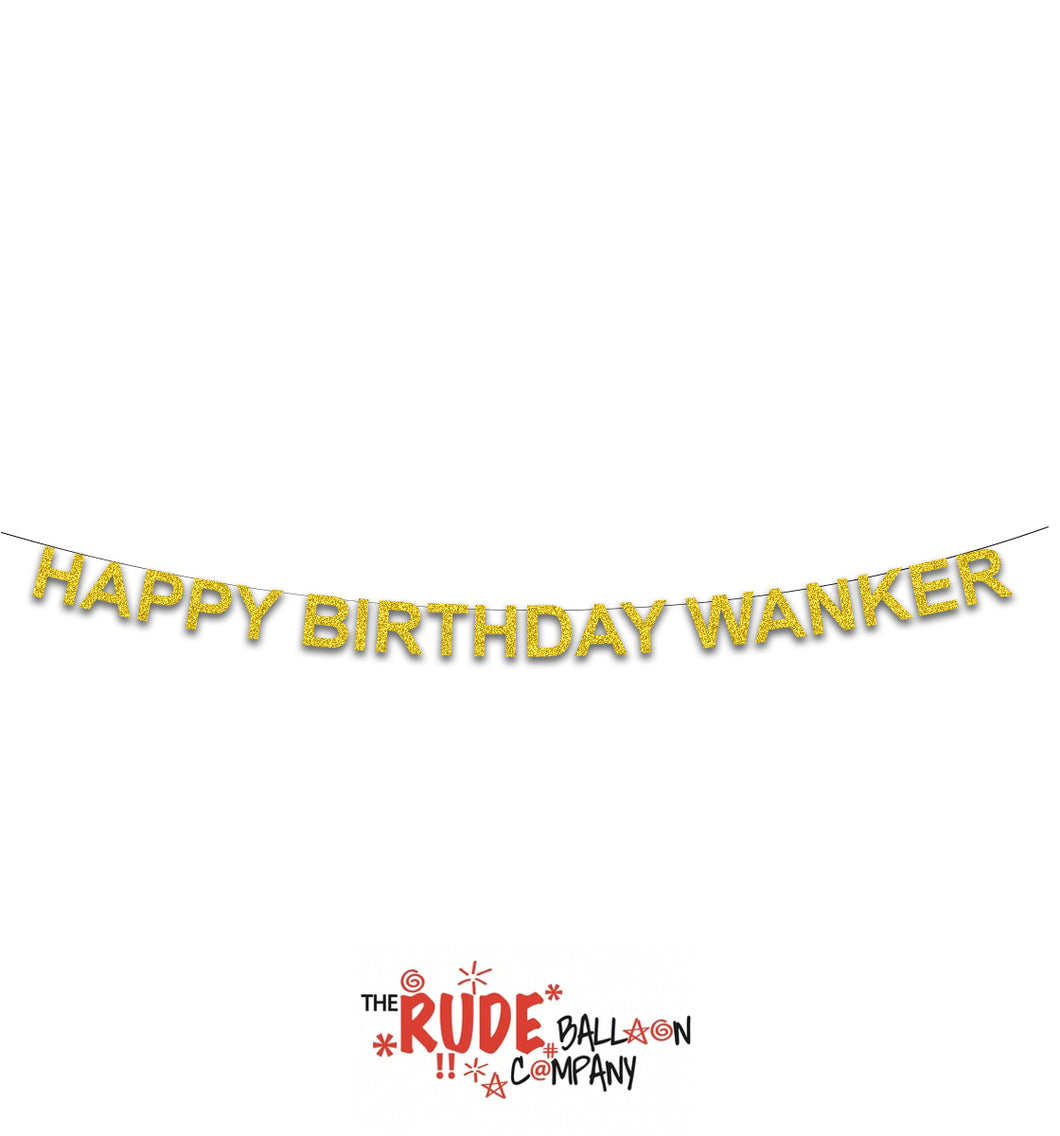 Happy Birthday Wanker Banner - Gold