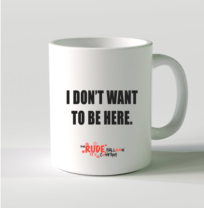 Don't Want To Be Here Mug