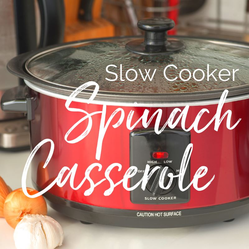 Slow Cooker Spinach Casserole Recipe