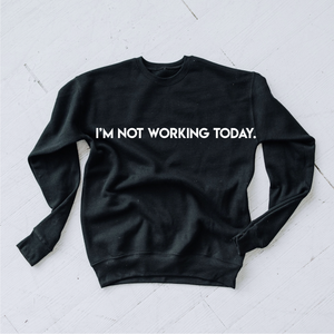 "black crew neck sweater that says ""I'm Not Working Today"""