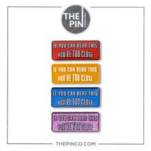 "Load image into Gallery viewer, ""If You Can Read This You're Too Close"" Pin-Set"