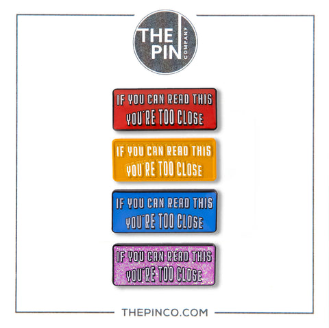 """If You Can Read This You're Too Close"" Pin-Set"