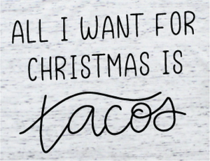 Tacos for Christmas - Black Ink - Screen Printed Transfer