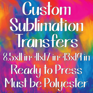 Custom Sublimation Transfer - By the Sheet (SHIPS IN 3-7 BUS DAYS)