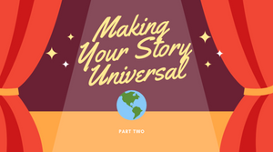 Why Should We Care - Making Your Story Universal - (Part Two)