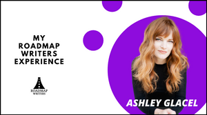 My Roadmap Writers Experience: Ashley Glacel