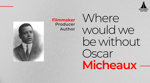 Where Would We Be Without Oscar Micheaux
