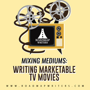 Mixing Mediums: Writing Marketable TV Movies