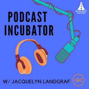Podcast Incubator - Develop Your Fiction Podcast w/ Jacquelyn Landgraf