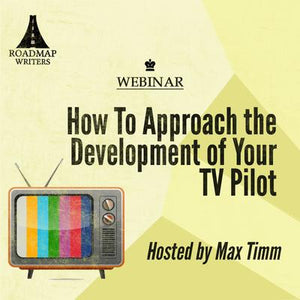 How To Approach the Development of Your TV Pilot
