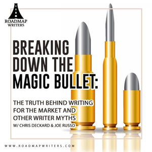 Breaking Down the Myth of the Magic Bullet: The Truth Behind Writing for the Market and Other Writing Myths