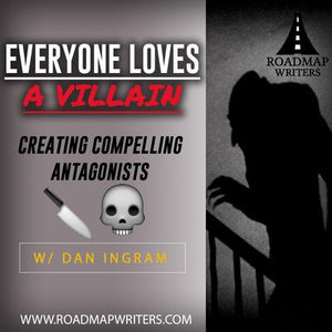 [Craft Series] Everyone Loves a Villain: Creating Compelling Antagonists