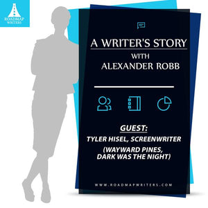 Interview Series w/ Alexander Robb - Guest: Screenwriter Tyler Hisel