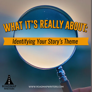 [Craft Series] What It's Really About: Identifying Your Story's Theme