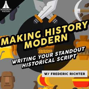 [Genre Series] Making History Modern: Writing Your Standout Historical Script