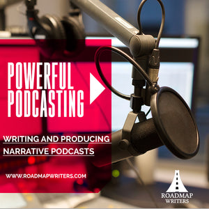 Powerful Podcasting: Writing and Producing Narrative Podcasts