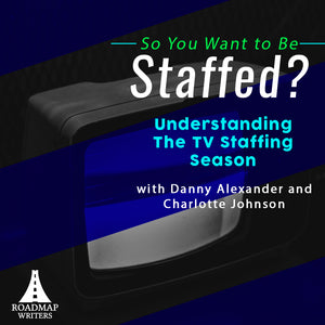 [Industry Series] So You Want to Be Staffed? Understanding The TV Staffing Season
