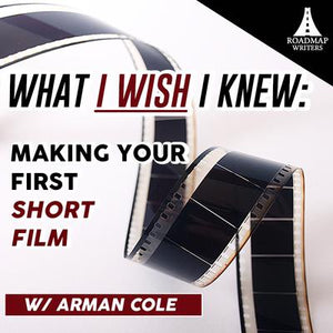 What I Wish I Knew: Making Your First Short Film