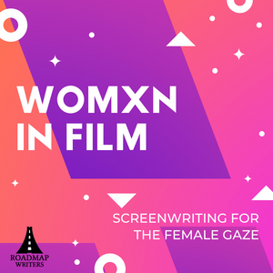 [Perspectives Series] Womxn in Film: Screenwriting for the Female Gaze