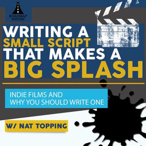 Writing a Small Script that Makes a Big Splash: Indie Films and Why You Should Write One