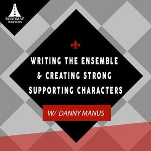 Writing the Ensemble & Creating Strong Supporting Characters