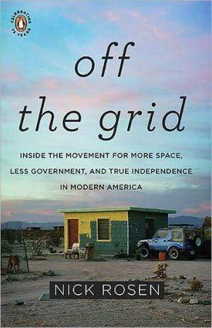 Marissa's Books & Gifts, LLC 9780143117384 Off The Grid: Inside The Movement For More Space, Less Government, And True Independence In Mo Dern America