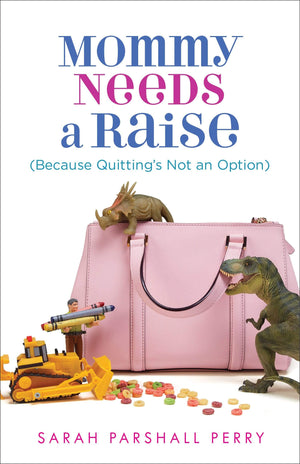 Mommy Needs a Raise (Because Quitting's Not an Option) - Marissa's Books
