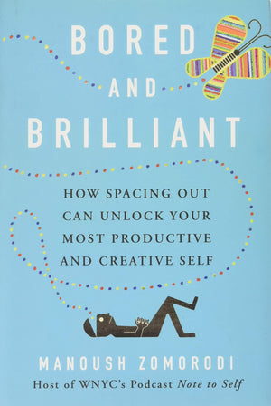 Marissa's Books & Gifts, LLC 9781250124951 Bored And Brilliant: How Spacing Out Can Unlock Your Most Productive And Creative Self