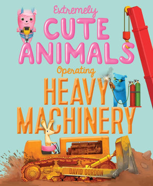 Marissa's Books & Gifts 9781416924418 Extremely Cute Animals Operating Heavy Machinery