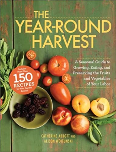 Marissa's Books & Gifts, LLC 9781440528163 The Year-round Harvest: A Seasonal Guide To Growing, Eating, And Preserving The Fruits And Vegetables Of Your Labor