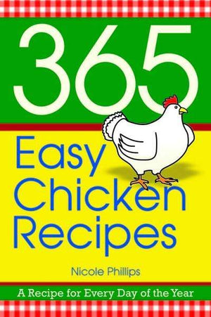 365 Easy Chicken Recipes, A Recipe For Every Day Of The Year - Marissa's Books