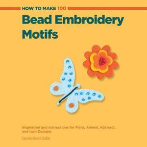 Marissa's Books & Gifts 9781589237797 How to Make 100 Bead Embroidery Motifs: Inspiration and Instructions for Plant, Animal, Abstract, and Icon Designs