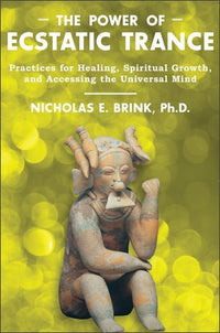 Marissa's Books & Gifts 9781591431527 The Power of Ecstatic Trance