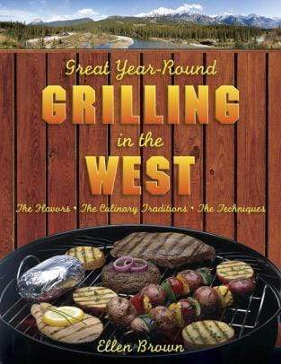 Marissa's Books & Gifts 9781599214832 Great Year-round Grilling In The West: *the Flavors * The Culinary Traditions * The Techniques