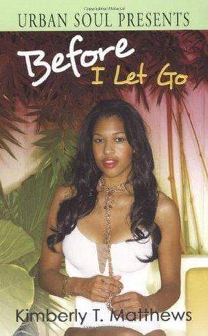 Marissa's Books & Gifts, LLC 9781599830568 Before I Let Go (urban Soul Presents)