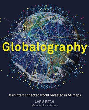 Marissa's Books & Gifts, LLC 9781781317914 Globalography: Our Interconnected World Revealed In 50 Maps