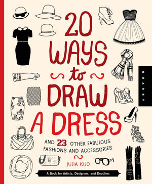 Marissa's Books & Gifts, LLC 9781939581730 20 Ways To Draw A Dress And 23 Other Fabulous Fashions And Accessories: A Book For Artists, Designers, And Doodlers