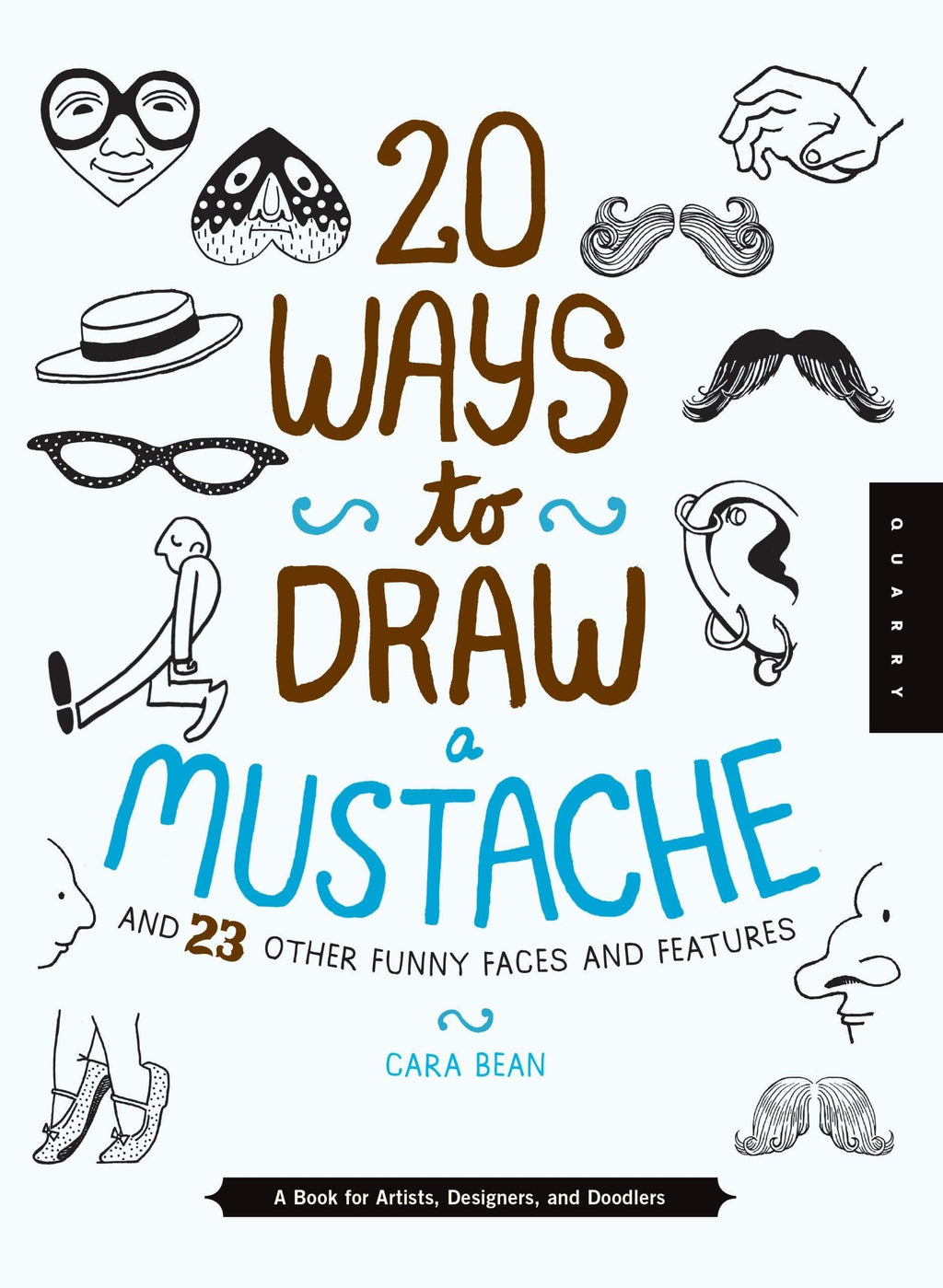 Marissa's Books & Gifts, LLC 9781942875000 20 Ways To Draw A Mustache And 23 Other Funny Faces And Features: A Book For Artists, Designers, And Doodlers