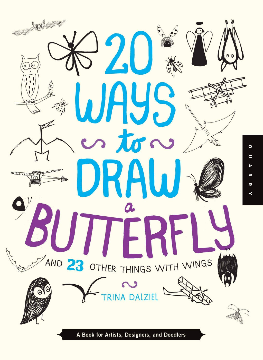 Marissa's Books & Gifts, LLC 9781942875017 20 Ways To Draw A Butterfly And 23 Other Things With Wings: A Book For Artists, Designers, And Doodlers