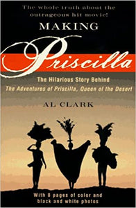 Making Priscilla: The Hilarious Story Behind The Adventures of Priscilla, Queen of the Desert (Paperback)