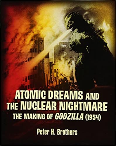Atomic Dreams and the Nuclear Nightmare: The Making of Godzilla (paperback)