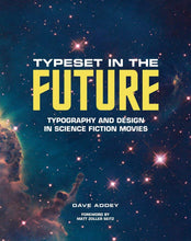 Load image into Gallery viewer, Typeset in the Future: Typography and Design in Science Fiction Movies (Hardcover, Signed by Dave Addey & MZS)