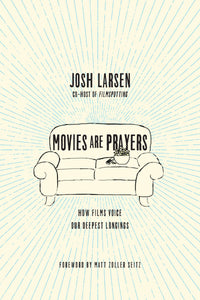 Movies Are Prayers: How Films Voice Our Deepest Longings (Paperback, SIGNED)