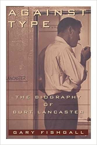 Against Type: The Biography of Burt Lancaster (Hardcover)