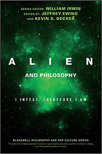 Alien and Philosophy: I Infest, Therefore I Am (Paperback)