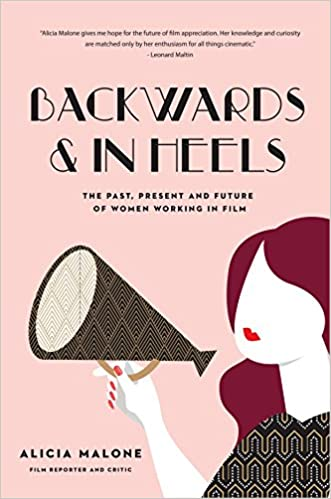 Backwards and in Heels: The Past, Present And Future Of Women Working In Film (Paperback)
