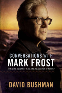 Conversations with Mark Frost: Twin Peaks, Hill Street Blues, and the Education of a Writer (SIGNED by Mark Frost, Paperback)
