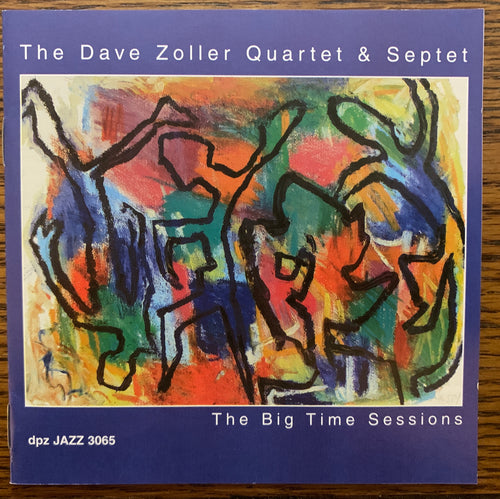 Dave Zoller Quartet & Septet: The Big Time Sessions (signed by Dave Zoller)