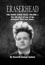 Load image into Gallery viewer, Eraserhead: The David Lynch Files: Volume 1: The full story of one of the strangest films ever made